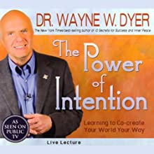 The Power of Intention: Learning to Co-create Your World Your Way: Live Lecture Speech by Dr. Wayne W. Dyer Narrated by Dr. Wayne W. Dyer