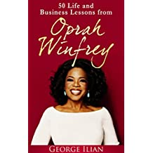 Oprah Winfrey: 50 Life and Business Lessons from Oprah Winfrey