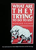 What Are They Trying to Do to Us? : The Truth about the Animal Rights Movement and the New Age, Palmer, Bernard, 0963607219