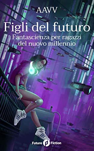 Figli del futuro: Fantascienza per ragazzi del nuovo millennio (Future Fiction Vol. 68) (Italian Edition)