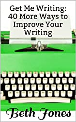 Get Me Writing: 40 More Ways to Improve Your Writing (English Edition)