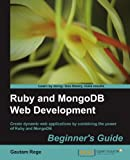 Ruby and MongoDB Web Development Beginner's Guide, Gautam Rege, 1849515026
