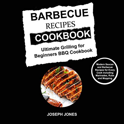 Barbecue Recipes Cookbook: Ultimate Grilling for Beginners BBQ Cookbook by Joseph Jones