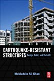 Earthquake-Resistant Structures : Design, Build and Retrofit, Khan, Mohiuddin Ali, 1856175014