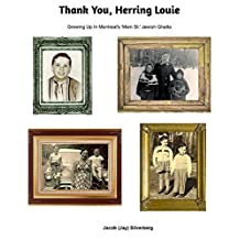 Thank You Herring Louie: Growing Up In The Shadow of Mordecai Richler: Growing Up In Montreal's (Main St.) Jewish Ghetto