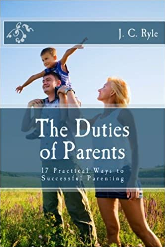 Book The Duties of Parents: 17 Practical Ways to Successful Parenting by J. C. Ryle (2014-09-03)