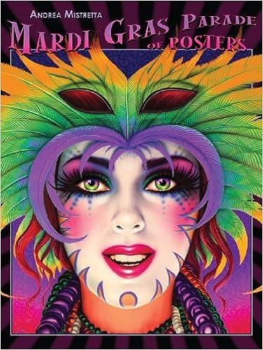 Mardi Gras Parade Of Posters Andrea Mistretta Blaine Kern 9781589807785 Amazon Com Books