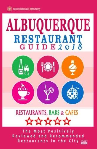 Albuquerque Restaurant Guide 2018: Best Rated Restaurants in Albuquerque, New Mexico - 500 Restaurants, Bars and Cafés recommended for Visitors, 2018 (Restaurants Albuquerque)
