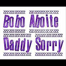 Amazon.com: Daddy Sorry: Bobo Aboite: MP3 Downloads