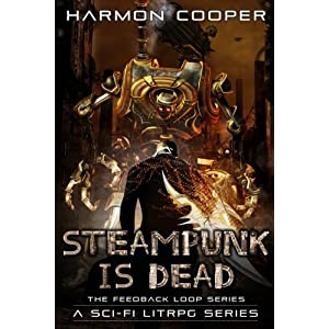 Steampunk is Dead (The Feedback Loop) (Volume 2)