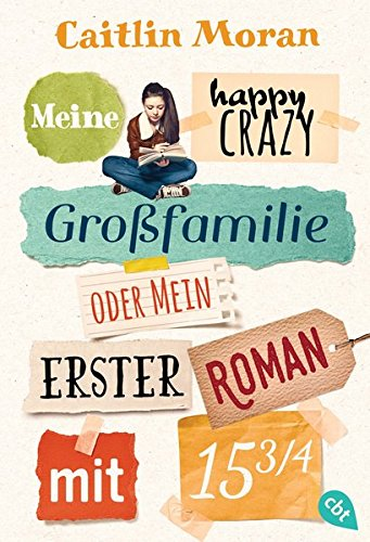 Meine happy crazy Großfamilie oder Mein erster Roman mit 15 3/4