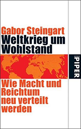 Weltkrieg um Wohlstand: Wie Macht und Reichtum neu verteilt werden (Piper Taschenbuch, Band 25074)