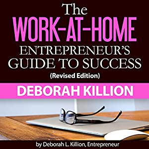 The Work-at-Home Entrepreneur's Guide to Success Audiobook