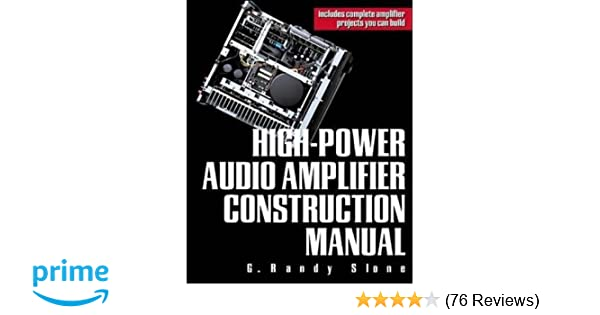high power audio amplifier construction manual g randy slone rh amazon com high power audio amplifier construction manual high power audio amplifier construction manual