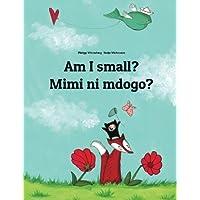 Am I small? Mimi ni mdogo?: Children's Picture Book English-Swahili (Bilingual Edition)