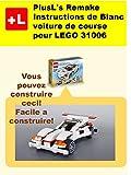 PlusL's Remake Instructions de Blanc voiture de course pour LEGO 31006: Vous pouvez construire le Blanc voiture de course  de vos propres briques! (French Edition)
