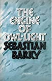 The Engine of Owl-Light, Sebastian Barry, 0856357049