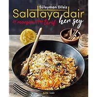 Salataya Dair Her Şey: Salataya dair aklınıza gelebilecek her şey! 4 mevsim 114 salata ve 56 sos tarifİ!