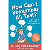 How Can I Remember All That?: Simple Stuff to Improve Your Working Memory
