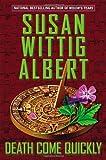 Death Come Quickly, Susan Wittig Albert, 0425255638