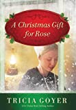 A Christmas Gift for Rose, Tricia Goyer, 0310336783