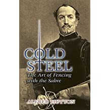 Cold Steel: The Art of Fencing with the Sabre (Dover Military History, Weapons, Armor) by Hutton, Alfred (2006) Paperback