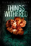 Things Withered: Written by Moloney Susie, 2013 Edition, Publisher: ChiZine Publications [Paperback]