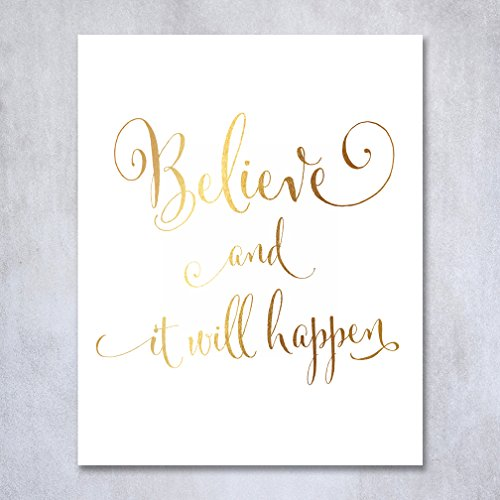 Believe and It Will Happen Gold Foil Art Print Inspirational Modern Wall Art Poster Decor 8 inches x 10 inches
