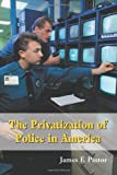 The Privatization of Police in America, James F. Pastor, 0786415746