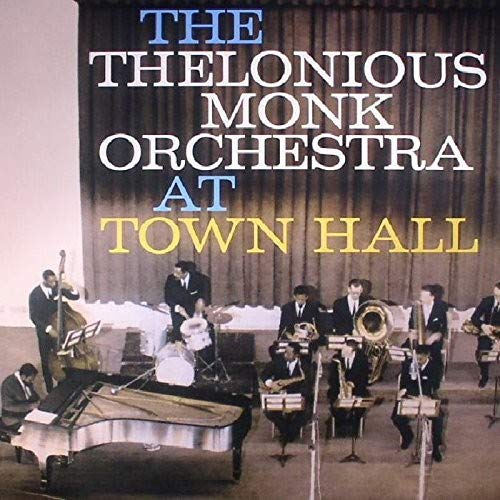 Complete Concert At Town Hall (The Thelonious Monk Orchestra At Town Hall)