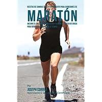 Recetas de comidas de alto rendimiento para corredores de maraton: Mejore el crecimiento muscular y elimine el exceso de…