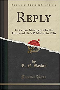 Reply: To Certain Statements: In His History of Utah Published in 1916 (Classic Reprint)