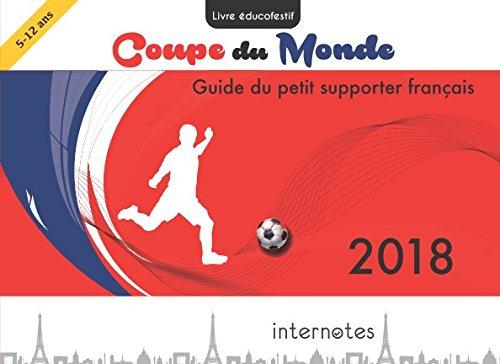 Coupe du monde 2018 - Guide du petit supporter franais: Livre ducofestif sur le football (French Edition)