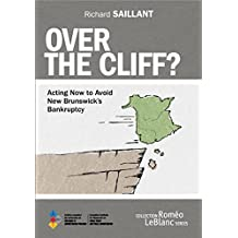 Over the Cliff?: Acting Now to Avoid New Brunswick's Bankruptcy (Roméo LeBlanc Series Book 1)
