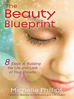 The Beauty Blueprint: 8 Steps to Building the Life and ...