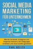 Social Media Marketing für Unternehmen: Wie Sie Facebook, Instagram und Snapchat meistern, Ihre Zielgruppe erreichen und neue Kunden gewinnen.
