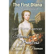The First Diana: Almost a Princess: The Tragic Story of the First Lady Diana Spencer