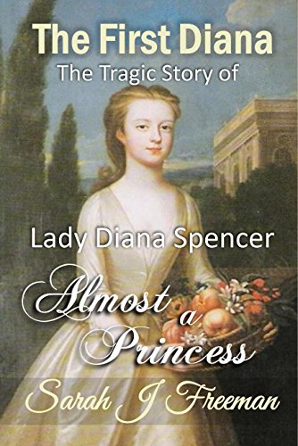 The First Diana: Almost a Princess: The Tragic Story of the First Lady Diana Spencer (Beds Southampton)