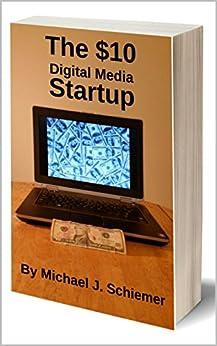 The $10 Digital Media Startup by [Schiemer, Michael J.]