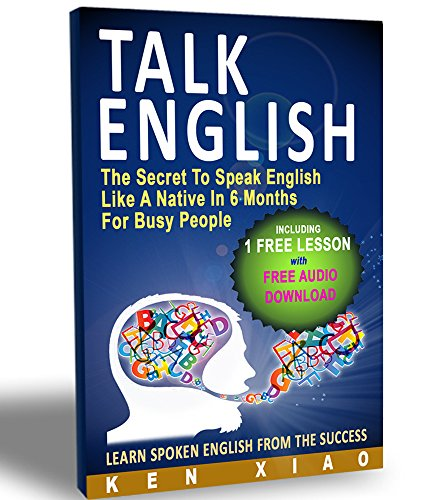 Talk English: The Secret To Speak English Like A Native In 6 Months For Busy People cover