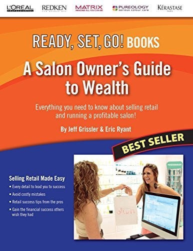 A Salon Owner's Guide to Wealth: Everything You Need to Know about Selling Retail and Running a Profitable Salon! (Ready, Set, Go!) by Jeff Grissler (2014-05-08)
