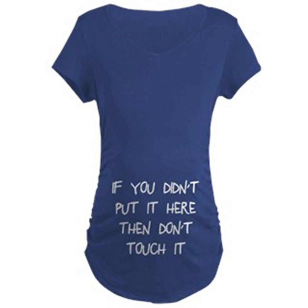 CafePress Didnt Put It Here Dont to Maternity Tee