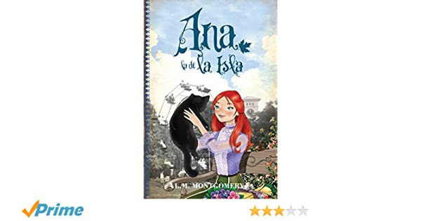 Ana, la de la Isla (Anne Of Green Gables) (Spanish Edition): Lucy Maud Montgomery: 9788415943211: Amazon.com: Books