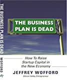 The Business Plan Is Dead, Jeffrey Wofford, 0615192041