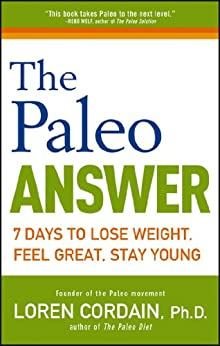 The Paleo Answer: 7 Days to Lose Weight, Feel Great, Stay Young by [Cordain, Loren]