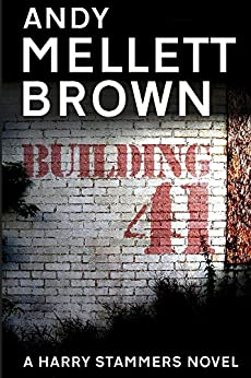 Building 41 (The Harry Stammers Series Book 3) by [Mellett-Brown, Andy]
