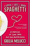 I Loved, I Lost, I Made Spaghetti: A Memoir of Good Food and Bad Boyfriends