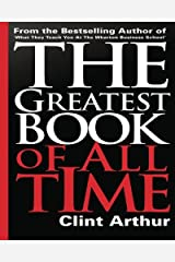 The Greatest Book Of All Time: Personal Transformation Experience Action Guide to Accomplish Everything on Your Bucket List, Create Your Legacy, & ... Hours of Multimedia Training by Clint Arthur Paperback