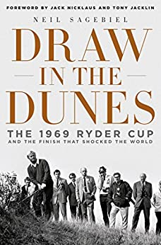 Draw in the Dunes: The 1969 Ryder Cup and the Finish That Shocked the World by [Sagebiel, Neil]
