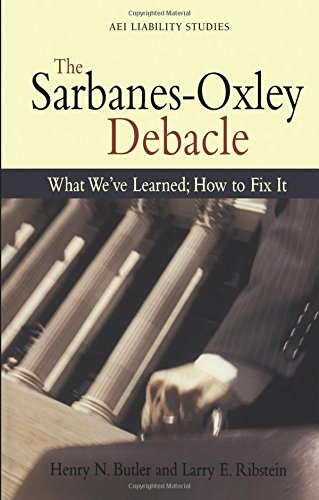 Download The Sarbanes Oxley Debacle: What We've Learned; How to Fix It (Aei Liability Studies) ebook